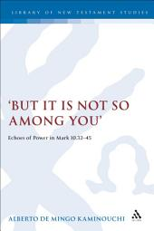 But It Is Not So Among You: Echoes of Power in Mark 10.32-45