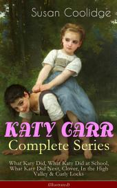 KATY CARR Complete Series: What Katy Did, What Katy Did at School, What Katy Did Next, Clover, In the High Valley & Curly Locks (Illustrated): Childrenäó»s Classics Collection