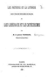Les pasteurs et la liturgie dans l'Eglise réformée de France et Les libéraux et le cathéchisme