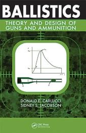 Ballistics: Theory and Design of Guns and Ammunition