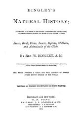 Natural History: Exhibiting in a Series of Delightful Anecdotes and Descriptions, the Chatacteristic Habits and Modes of Life of the Various Beasts, Birds, Fishes [etc.] With Large Additions from Cuvier, Buffon, Wood [and Others] The Whole Forming a Clear and Full Account of Nearly Every Known Species in the World