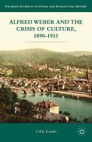 Alfred Weber and the Crisis of Culture  1890 1933 PDF