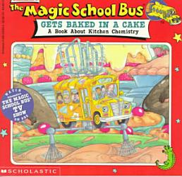 The Magic School Bus Gets Baked In A Cake A Book About Kitchen Chemistry Book PDF