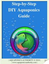 Step by Step / DIY Aquaponics Guide: The SMARTEST & EASIEST Way to MASTER Aquaponics, PERIOD...
