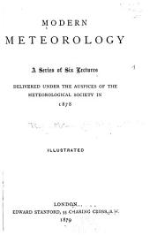 Modern Meteorology: A Series of Six Lectures Delivered Under the Auspices of the Meteorological Society in 1878