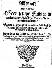Antwort Auff die Frage: Ob der jetzige Kayser in der strittigen Böhemischen Sachen Richter seyn könne oder nicht?: Sampt angehengtem Extract ex Actis deß zu Augspurg gehaltenem Reichstag, im Jahr 1548, das Königreich Böheim betreffend ...