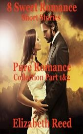 Pure Romance Collection Part 1 & 2: 8 Sweet Romance Short Stories