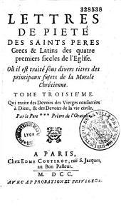 Lettres de piété des Saints Pères, grecs et latins, des quatre premiers siècles de l'Église, où il est traité sous divers titres des principaux sujets de la morale chrétienne