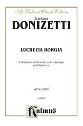 Lucrezia Borgia, A Melodrama with Two Acts and a Prologue: Vocal Score with Italian Text