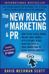 The New Rules of Marketing and PR: How to Use Social Media, Online Video, Mobile Applications, Blogs, News Releases, and Viral Marketing to Reach Buyers Directly, Edition 6