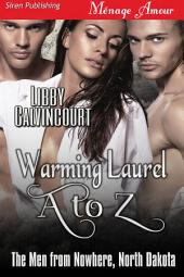 Warming Laurel A to Z [The Men from Nowhere, North Dakota]