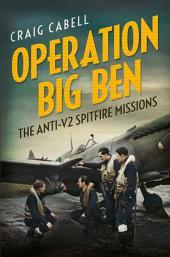 Operation Big Ben: The Anti-V2 Spitfire Missions