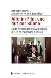 Alte im Film und auf der Bühne: Neue Altersbilder und Altersrollen in den darstellenden Künsten