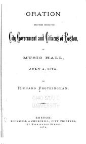 Oration Delivered Before the City Government and Citizens of Boston, in Music Hall, July 4, 1874