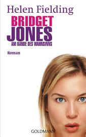 Bridget Jones - Am Rande des Wahnsinns: Die Bridget-Jones-Serie 2 - Roman
