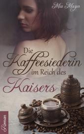 Die Kaffeesiederin: Im Reich des Kaisers
