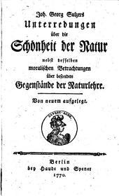 Unterredungen über die Schönheit der Natur: nebst desselben moralischen Betrachtungen über besondere Gegenstände der Naturlehre..