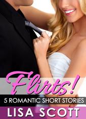 Flirts! 5 Romantic Short Stories: Flirts! Volume 1