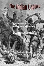The Indian Captive: A Narrative of the Captivity and Suffering of Zadock Steele