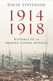 1914-1918. Historia de la Primera Guerra Mundial: Historia de la Primera Guerra Mundial