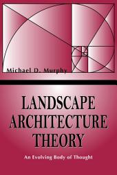 Landscape Architecture Theory: An Evolving Body of Thought