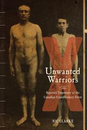 Unwanted Warriors: Rejected Volunteers of the Canadian Expeditionary Force