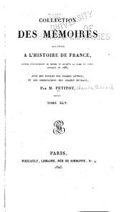 Collection complète des mémoires relatifs à l'histoire de France, depuis le règne de Philippe-Auguste, jusqu'au commencement du dix-septième siècle: avec des notices sur chaque auteur, et des observations sur chaque ouvrage