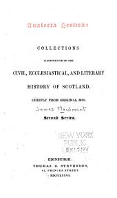 Analecta Scotica: Collections Illustrative of the Civil, Ecclesiastical, and Literary History of Scotland. Chiefly from Original Mss. ...