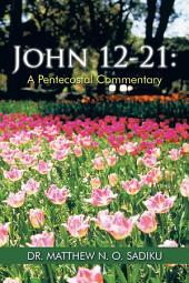 John 12-21: A Pentecostal Commentary