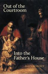 Out Of The Courtroom Into The Father S House Book PDF
