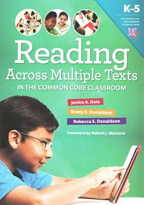 Reading Across Multiple Texts in the Common Core Classroom  K 5 PDF