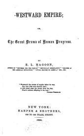 Westward Empire: Or, The Great Drama of Human Progress