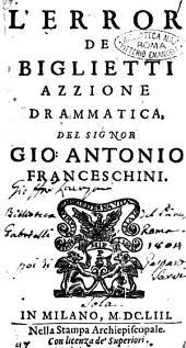 L'error de biglietti azzione drammatica, del signor Gio. Antonio Franceschini