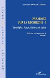 Paradoxe sur la recherche I: Sérendipité, Platon, Kierkegaard, Valéry - Variations sur le paradoxe 5, Volume1