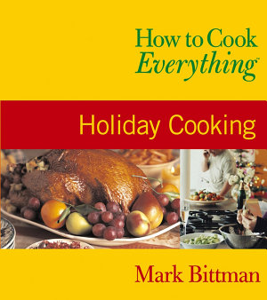 How to Cook Everything  Holiday Cooking