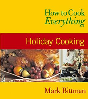 How to Cook Everything  Holiday Cooking Book