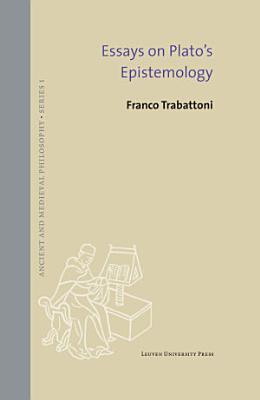 Essays on Plato   s Epistemology