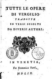 Tutte le opere di Vergilio tradotte in versi sciolti da diuersi autori