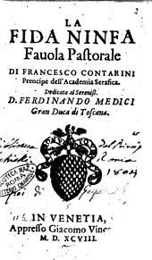 La Fida ninfa fauola pastorale di Francesco Contarini prencipe dell'Academia Serafica, dedicata al sereniss. D. Ferdinando Medici ..