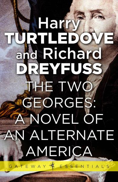The Two Georges A Novel Of An Alternate America
