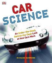 Car Science: An Under-the-Hood, Behind-the-Dash Look at How Cars Work