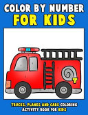 Color by Number for Kids: Trucks, Planes and Cars Coloring Activity Book for Kids