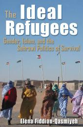 The Ideal Refugees: Gender, Islam, and the Sahrawi Politics of Survival