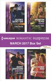Harlequin Romantic Suspense March 2017 Box Set: Colton's Secret Son\Nanny Bodyguard\Operation Alpha\Last Chance Hero