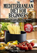The Mediterranean Diet for Beginners- Lose Weight and Eat Healthily