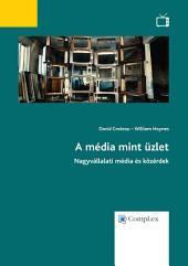 A média mint üzlet - Nagyvállalati média és közérdek