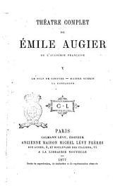 Théâtre complet de Emile Augier: V, Volume5