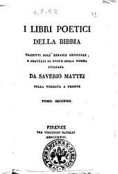 I libri poetici della Bibbia tradotti dall'ebraico originale e adattati al gusto della poesia italiana da Saverio Mattei. Colla volgata a fronte. Tomo primo (-sesto): Volume 2