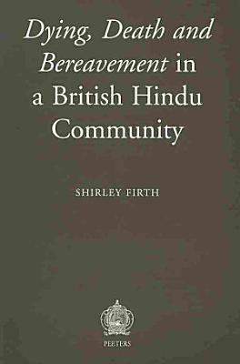 Dying  Death and Bereavement in a British Hindu Community PDF