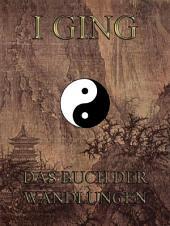 I Ging - Das Buch der Wandlungen (Philosophie des Ostens)